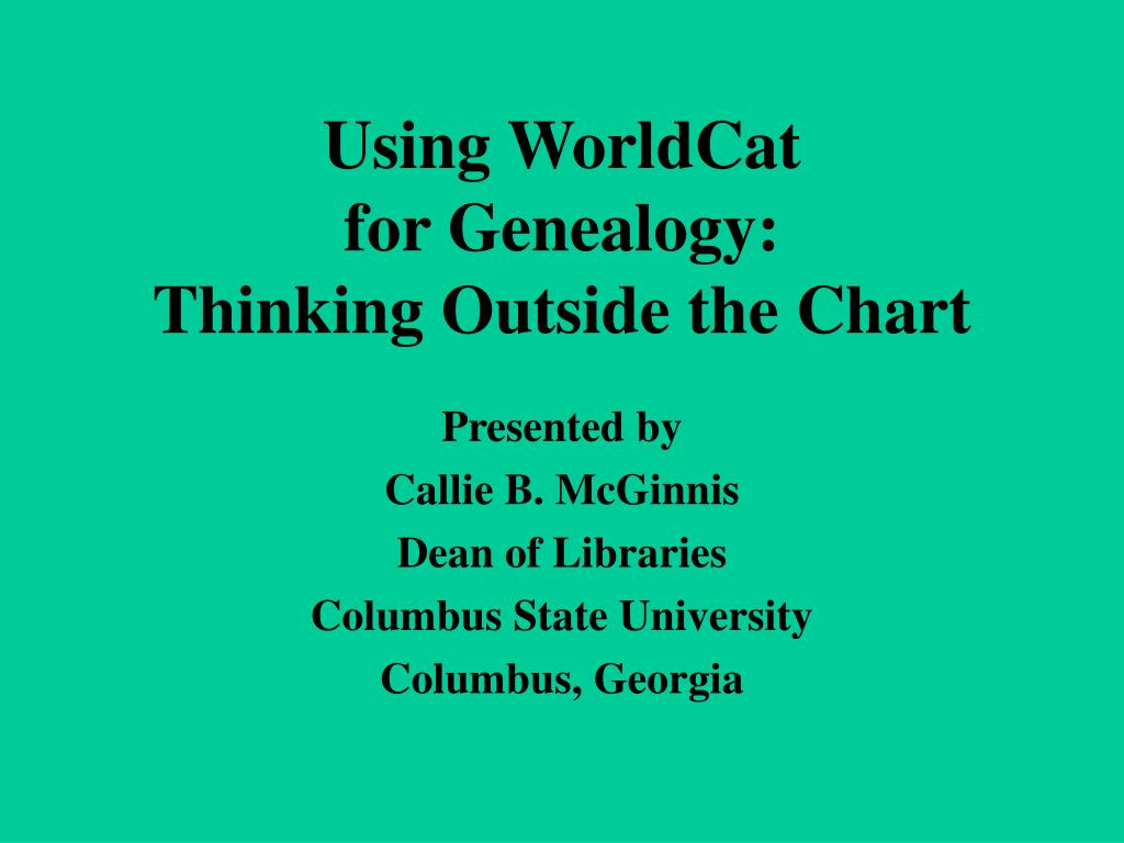 using worldcat for genealogy thinking outside the chart l.