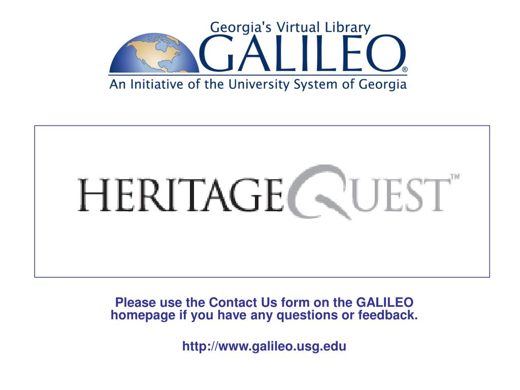 Please use the Contact Us form on the GALILEO homepage if you have any questions or feedback.