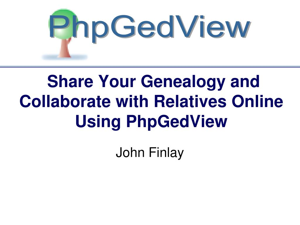 share your genealogy and collaborate with relatives online using phpgedview l.