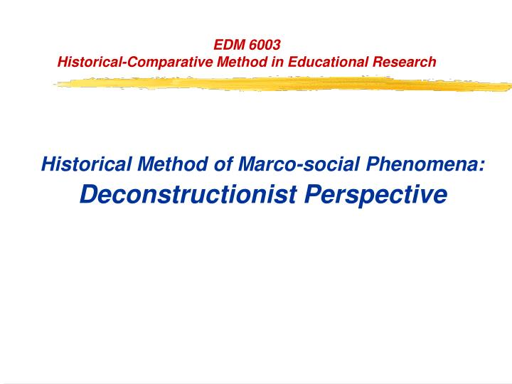 Historical method of marco social phenomena deconstructionist perspective