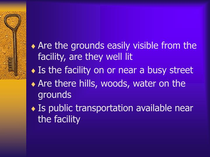 Are the grounds easily visible from the facility, are they well lit