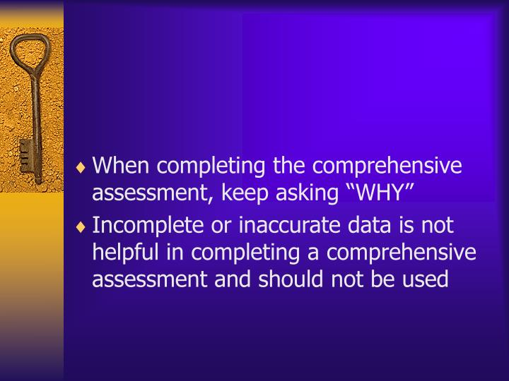 """When completing the comprehensive assessment, keep asking """"WHY"""""""