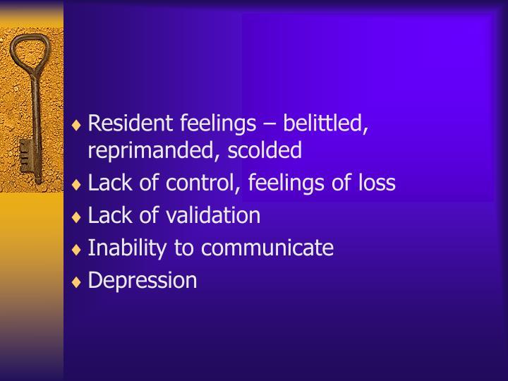 Resident feelings – belittled, reprimanded, scolded