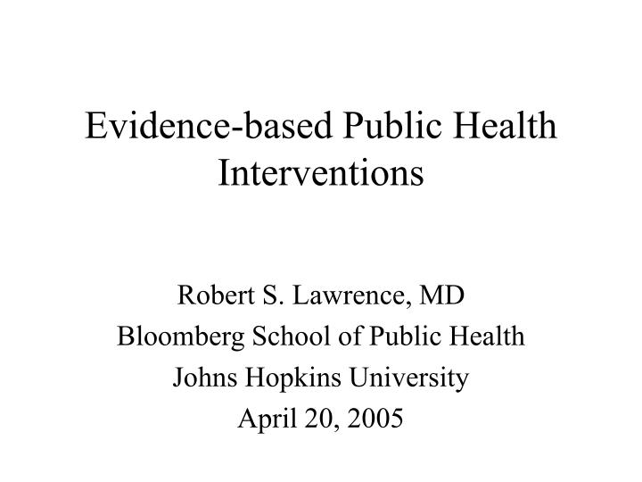 Evidence based public health interventions