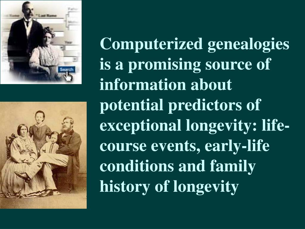 Computerized genealogies is a promising source of information about potential predictors of exceptional longevity: life-course events, early-life conditions and family history of longevity