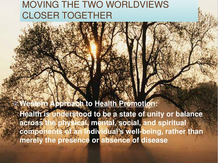 MOVING THE TWO WORLDVIEWS CLOSER TOGETHER