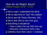 how do we reject jesus matthew chapter 13 54 17 27