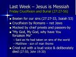 last week jesus is messiah friday crucifixion and burial 27 27 56
