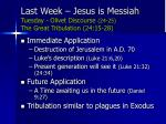 last week jesus is messiah tuesday olivet discourse 24 25 the great tribulation 24 15 28