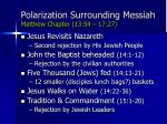 polarization surrounding messiah matthew chapter 13 54 17 27