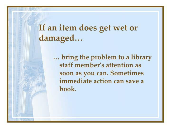 If an item does get wet or damaged…