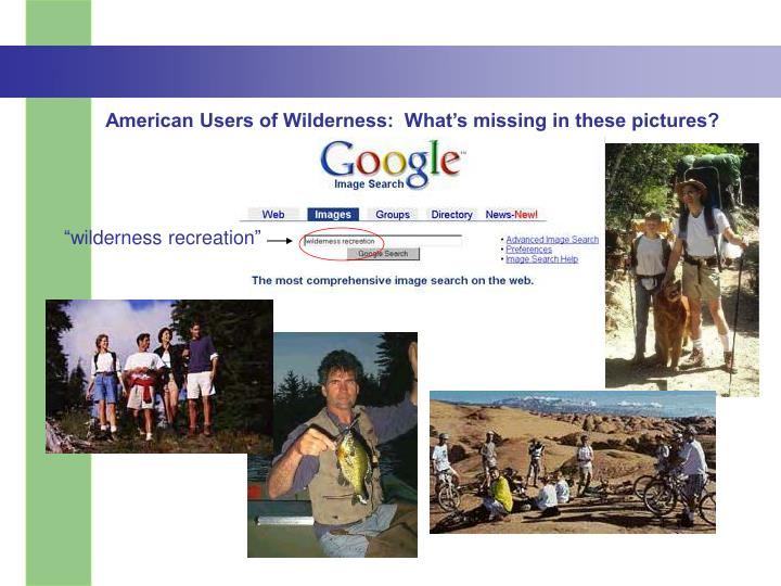American Users of Wilderness:  What's missing in these pictures?