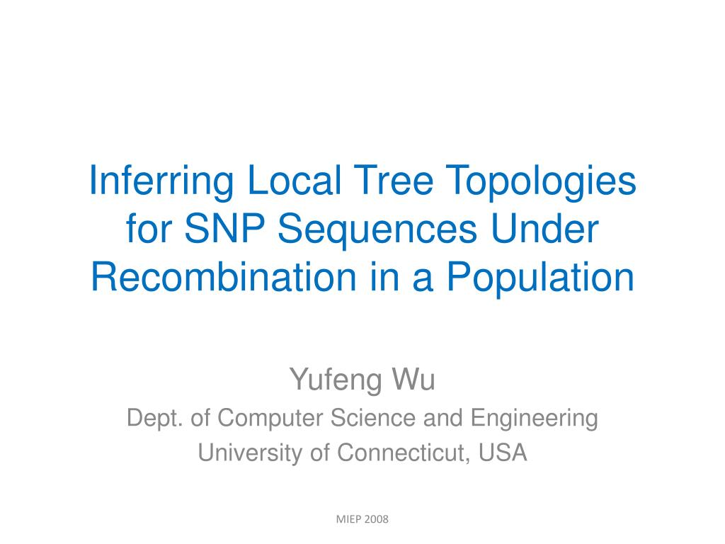 inferring local tree topologies for snp sequences under recombination in a population l.