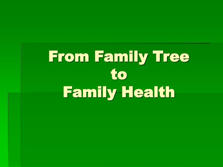 from family tree to family health n.
