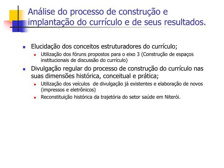 Análise do processo de construção e implantação do currículo e de seus resultados.