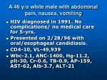 a 46 y o white male with abdominal pain nausea vomiting