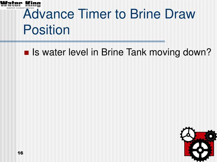 Advance Timer to Brine Draw Position