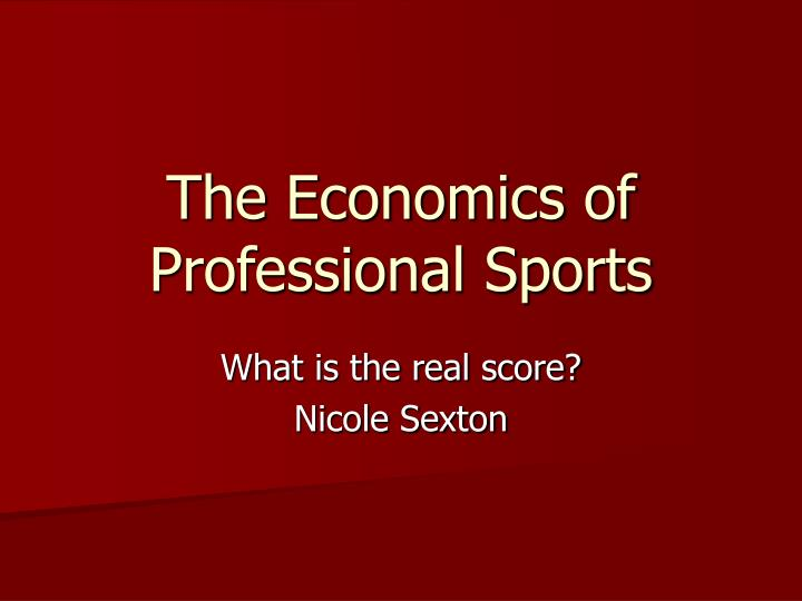 peculier economics of professional sports In the peculiar economics of team sports, kesenne proposed several   resulting in fans even threatening their clubs with major walk-outs.