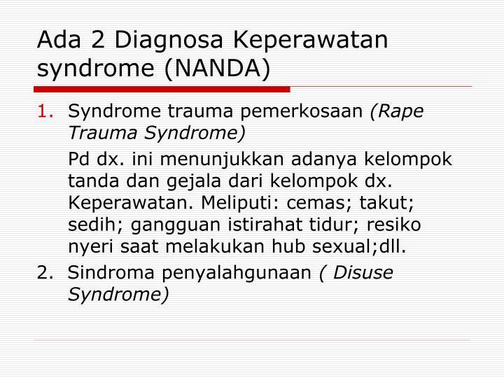 Ada 2 Diagnosa Keperawatan syndrome (NANDA)