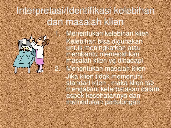 Interpretasi/Identifikasi kelebihan dan masalah klien