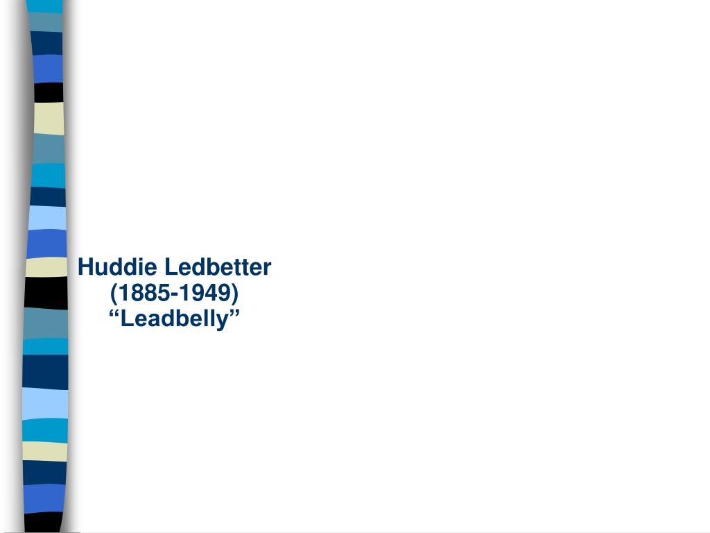 Huddie Ledbetter (1885-1949)