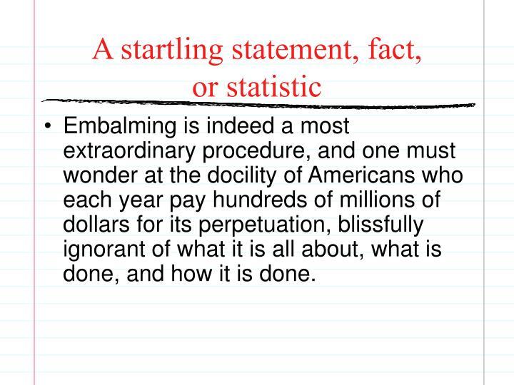 A startling statement, fact,
