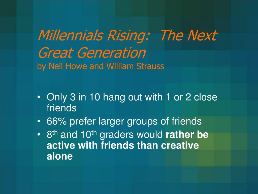 Millennials Rising:  The Next Great Generation