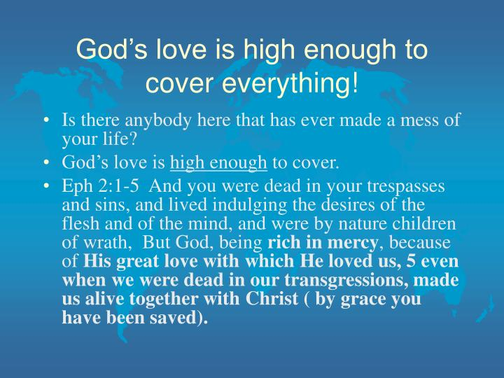 God's love is high enough to cover everything!