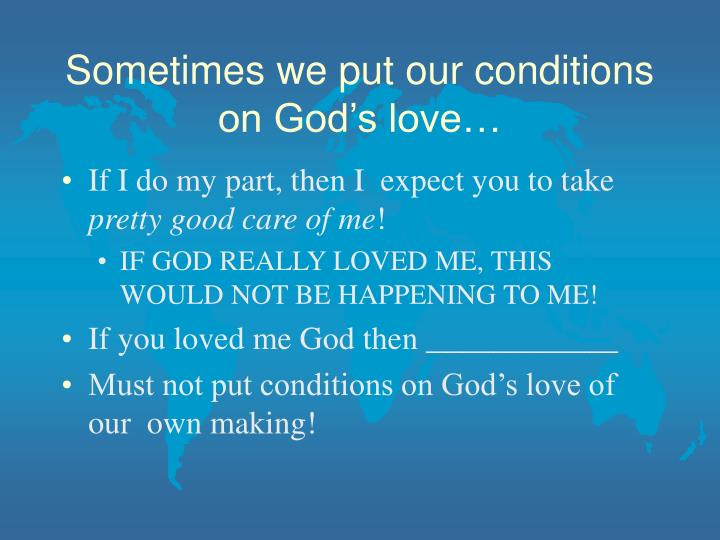 Sometimes we put our conditions on God's love…