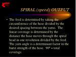spiral speed output