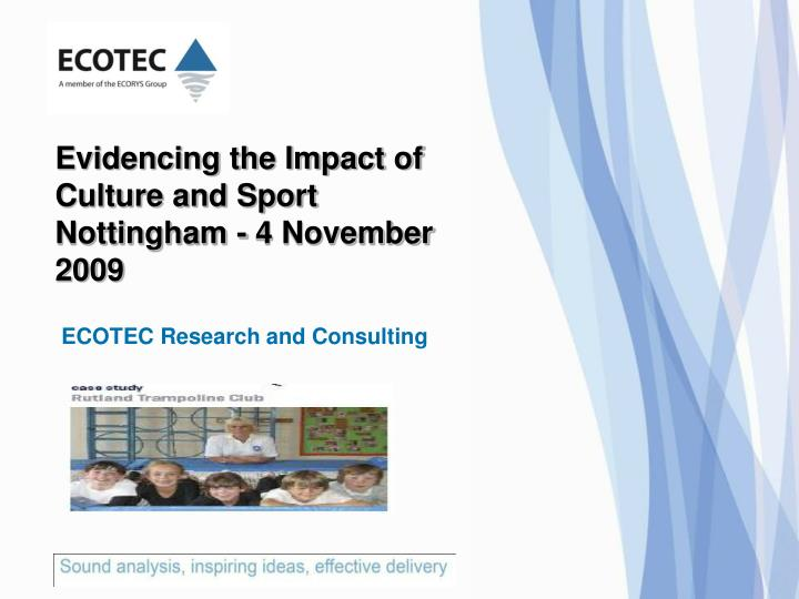 evidencing the impact of culture and sport nottingham 4 november 2009 n.