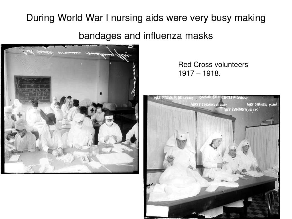 During World War I nursing aids were very busy making bandages and influenza masks