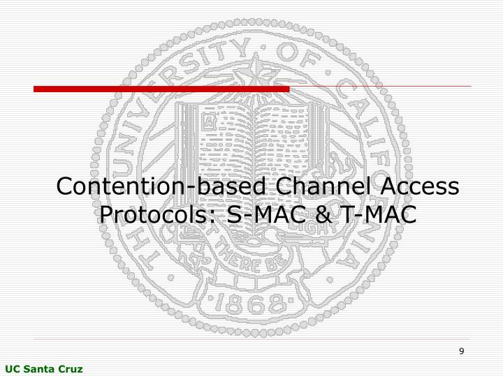 Contention-based Channel Access Protocols: S-MAC & T-MAC