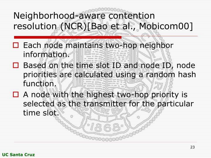 Neighborhood-aware contention resolution (NCR)[Bao et al., Mobicom00]