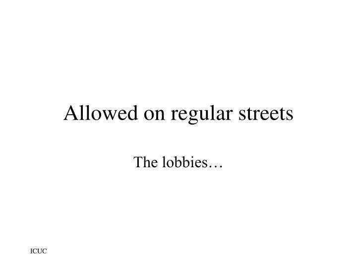 Allowed on regular streets