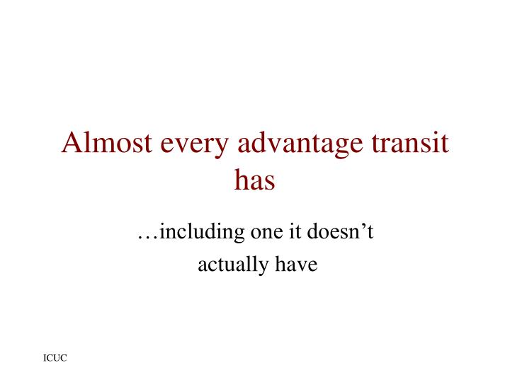 Almost every advantage transit has