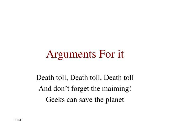 Arguments For it