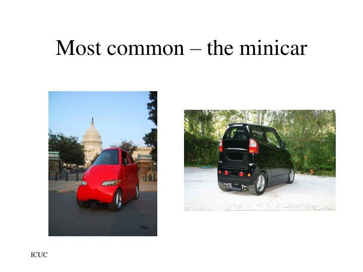 Most common – the minicar