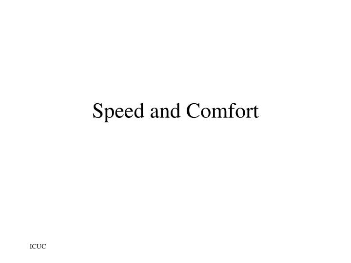 Speed and Comfort