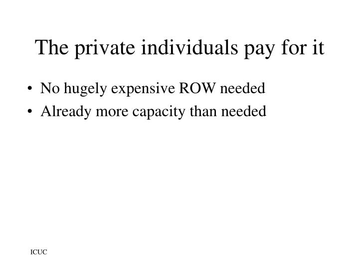 The private individuals pay for it