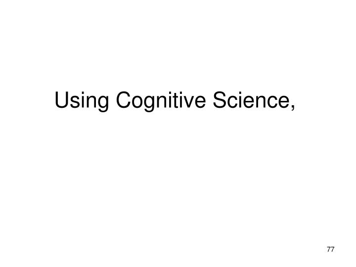 Using Cognitive Science,