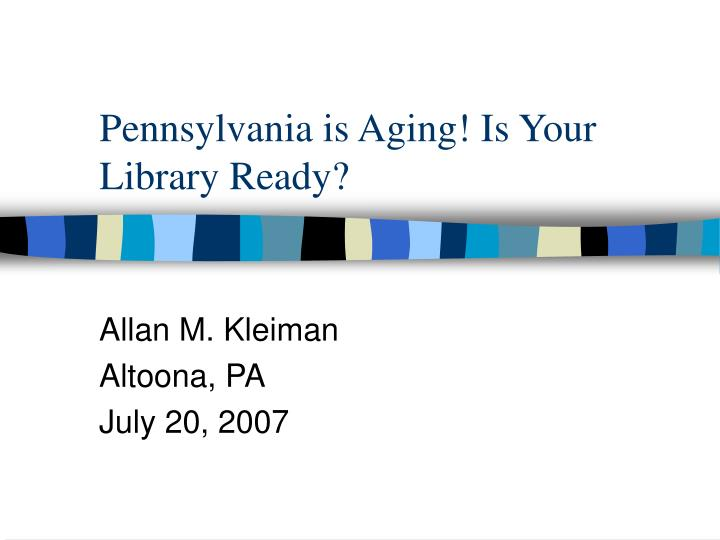 pennsylvania is aging is your library ready n.