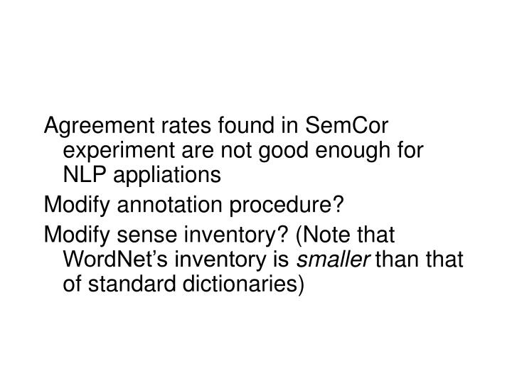 Agreement rates found in SemCor experiment are not good enough for NLP appliations
