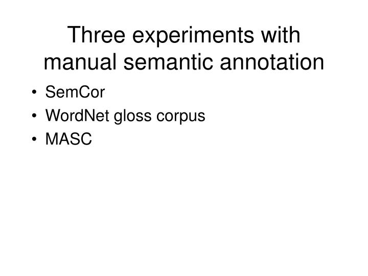 Three experiments with manual semantic annotation