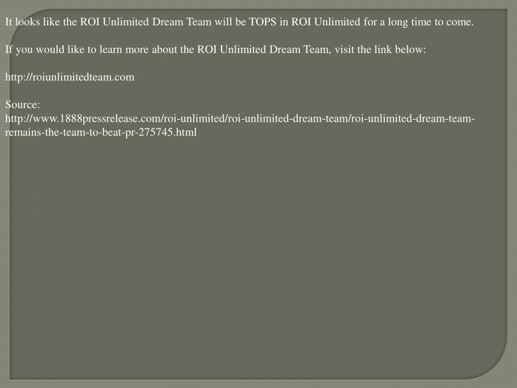 It looks like the ROI Unlimited Dream Team will be TOPS in ROI Unlimited for a long time to come.