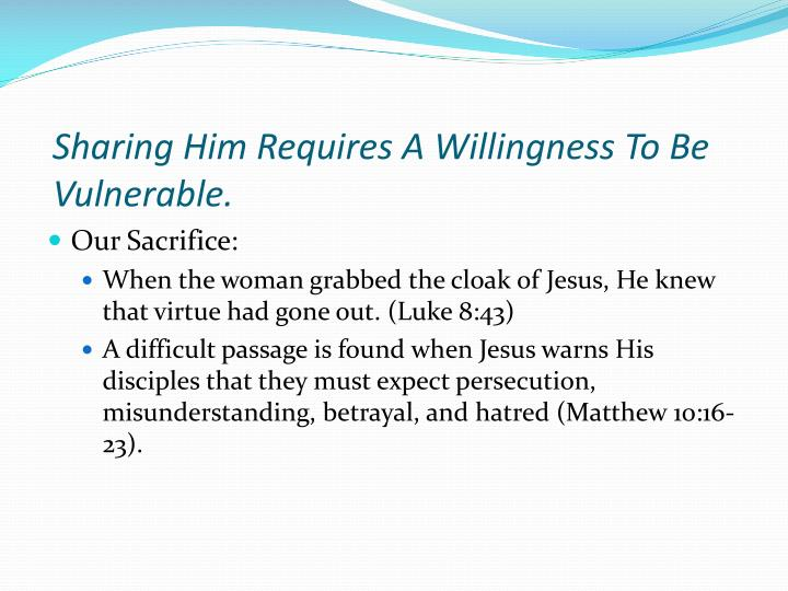 Sharing Him Requires A Willingness To Be Vulnerable.
