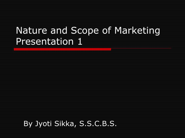 nature and scope of marketing presentation 1 n.