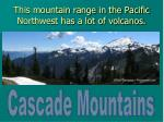 this mountain range in the pacific northwest has a lot of volcanos
