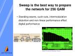 sweep is the best way to prepare the network for 256 qam