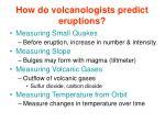 how do volcanologists predict eruptions